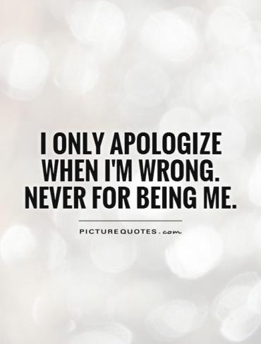 i-only-apologize-when-im-wrong-never-for-being-me-quote-1