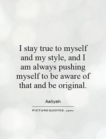 i-stay-true-to-myself-and-my-style-and-i-am-always-pushing-myself-to-be-aware-of-that-and-be-original-quote-1